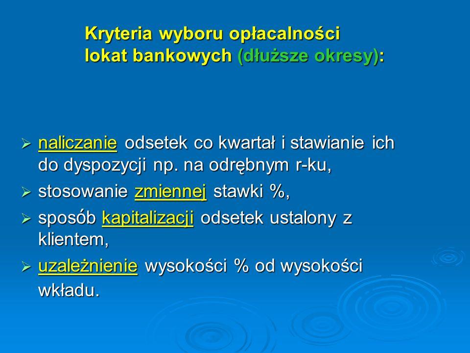 Kryteria wyboru opłacalności lokat bankowych (dłuższe okresy): naliczanie odsetek co kwartał i stawianie ich do dyspozycji np. na odrębnym r-ku, nalic