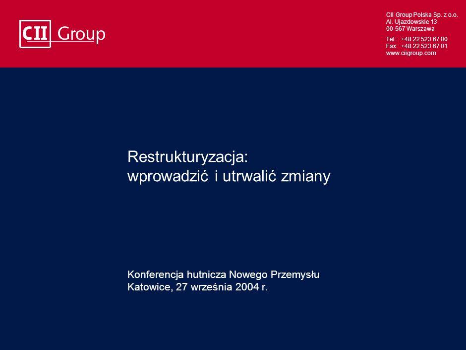 Restrukturyzacja: wprowadzić i utrwalić zmiany Konferencja hutnicza Nowego Przemysłu Katowice, 27 września 2004 r.