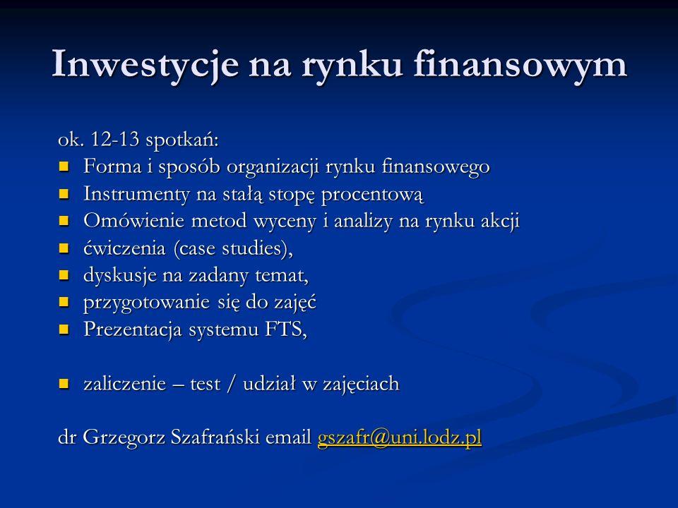 Inwestycje na rynku finansowym ok. 12-13 spotkań: Forma i sposób organizacji rynku finansowego Forma i sposób organizacji rynku finansowego Instrument