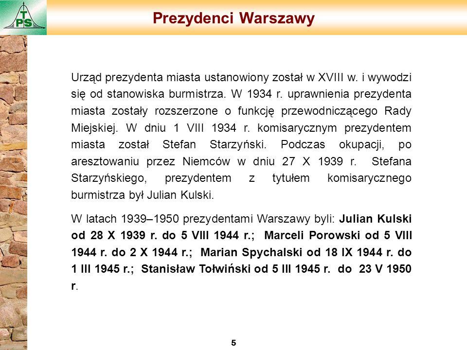 Prezydenci Warszawy 5 Urząd prezydenta miasta ustanowiony został w XVIII w. i wywodzi się od stanowiska burmistrza. W 1934 r. uprawnienia prezydenta m