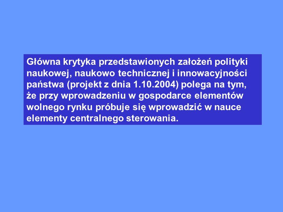 Główna krytyka przedstawionych założeń polityki naukowej, naukowo technicznej i innowacyjności państwa (projekt z dnia 1.10.2004) polega na tym, że przy wprowadzeniu w gospodarce elementów wolnego rynku próbuje się wprowadzić w nauce elementy centralnego sterowania.