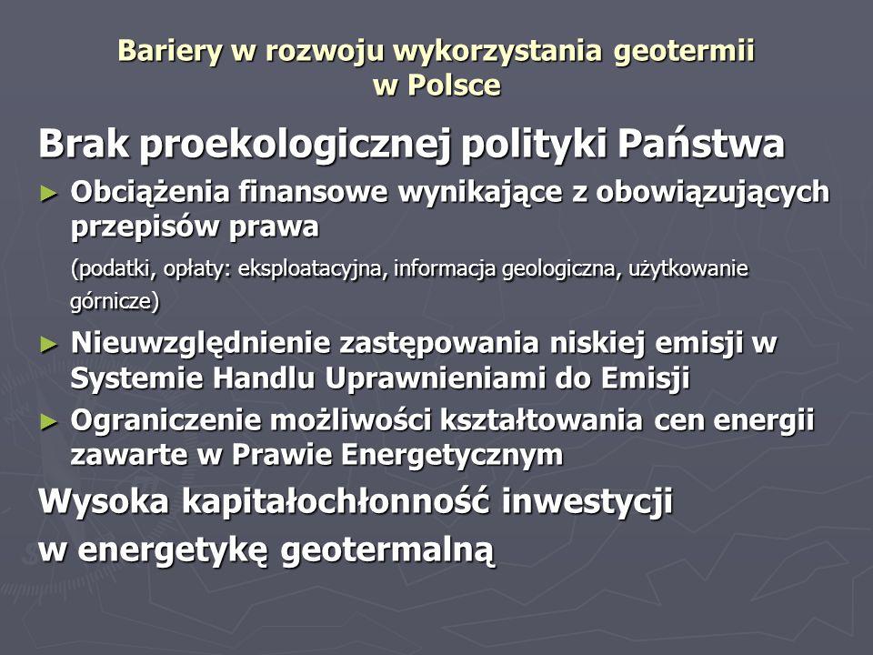 Bariery w rozwoju wykorzystania geotermii w Polsce Brak proekologicznej polityki Państwa Obciążenia finansowe wynikające z obowiązujących przepisów pr