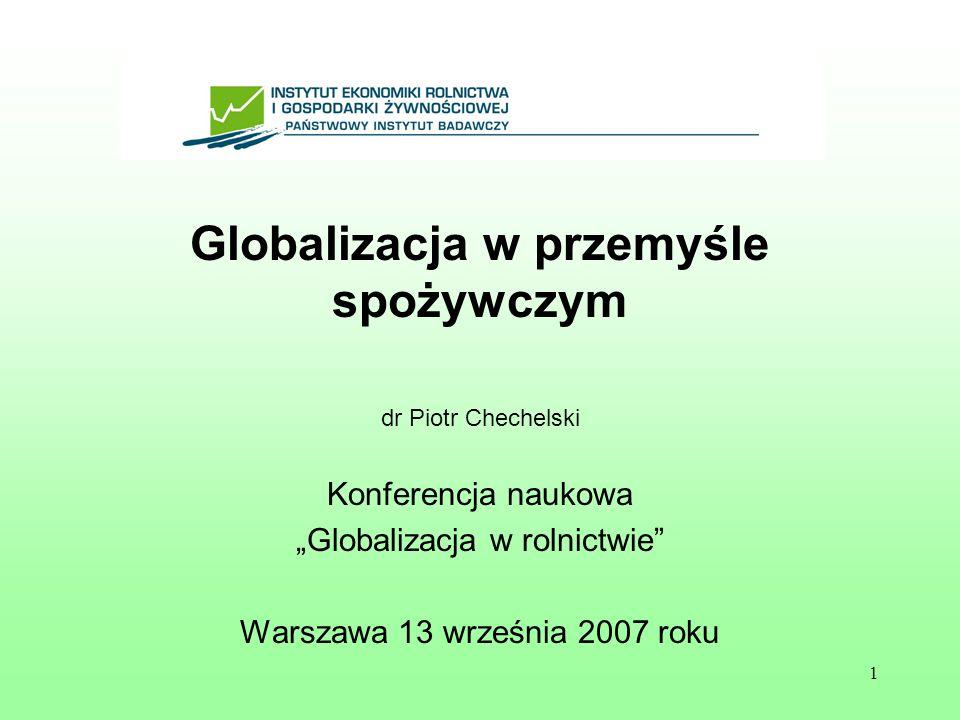 1 Globalizacja w przemyśle spożywczym dr Piotr Chechelski Konferencja naukowa Globalizacja w rolnictwie Warszawa 13 września 2007 roku