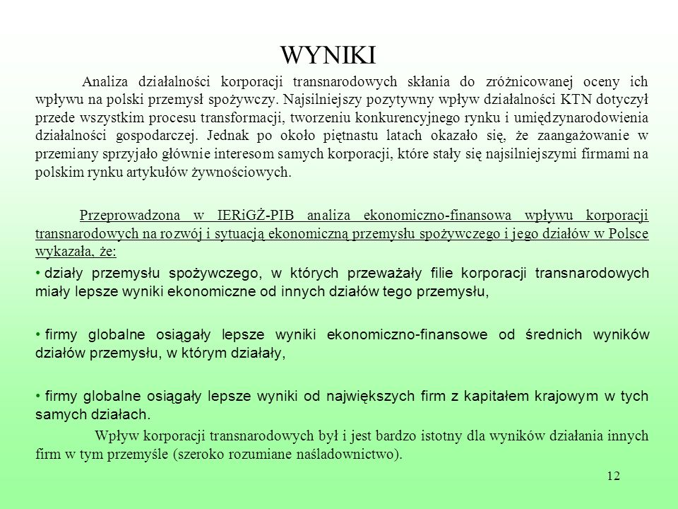 12 WYNIKI Analiza działalności korporacji transnarodowych skłania do zróżnicowanej oceny ich wpływu na polski przemysł spożywczy. Najsilniejszy pozyty