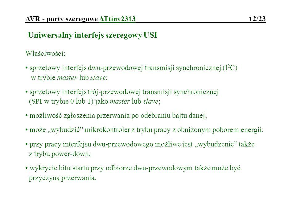 AVR - porty szeregowe ATtiny2313 12/23 Uniwersalny interfejs szeregowy USI Właściwości: sprzętowy interfejs dwu-przewodowej transmisji synchronicznej