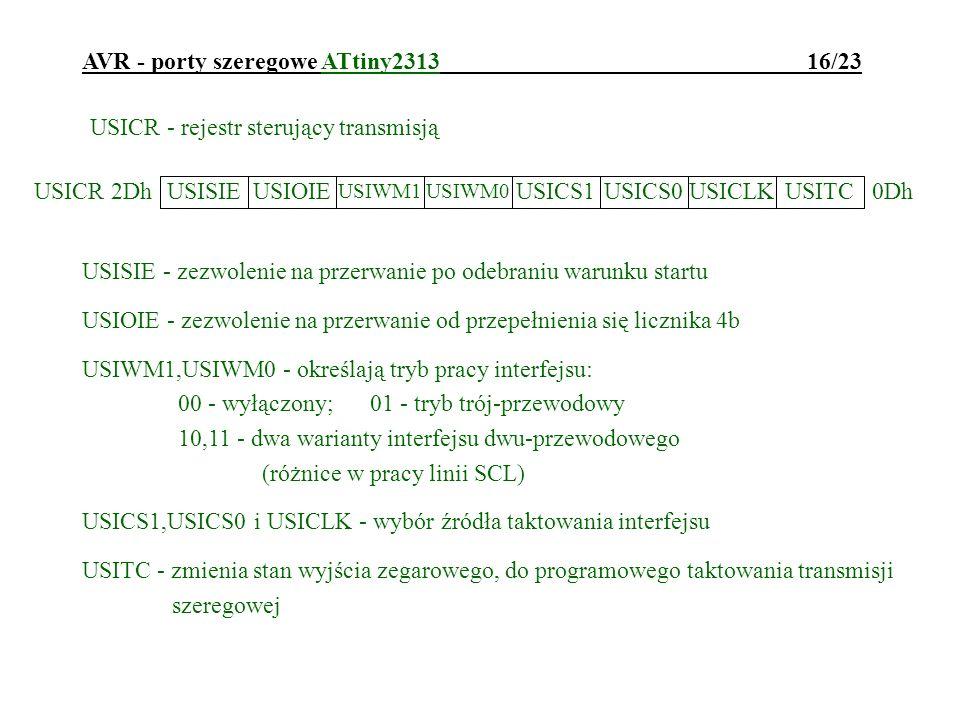 AVR - porty szeregowe ATtiny2313 16/23 USICR - rejestr sterujący transmisją USISIE - zezwolenie na przerwanie po odebraniu warunku startu USIOIE - zez