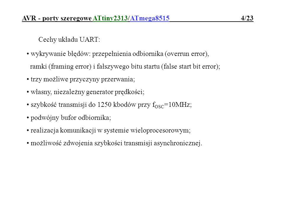 AVR - porty szeregowe ATtiny2313/ATmega8515 4/23 Cechy układu UART: wykrywanie błędów: przepełnienia odbiornika (overrun error), ramki (framing error)