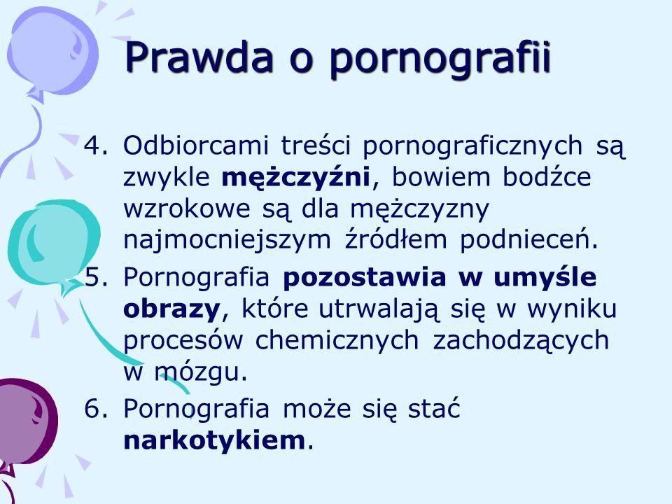 Prawda o pornografii 4.Odbiorcami treści pornograficznych są zwykle mężczyźni, bowiem bodźce wzrokowe są dla mężczyzny najmocniejszym źródłem podniece