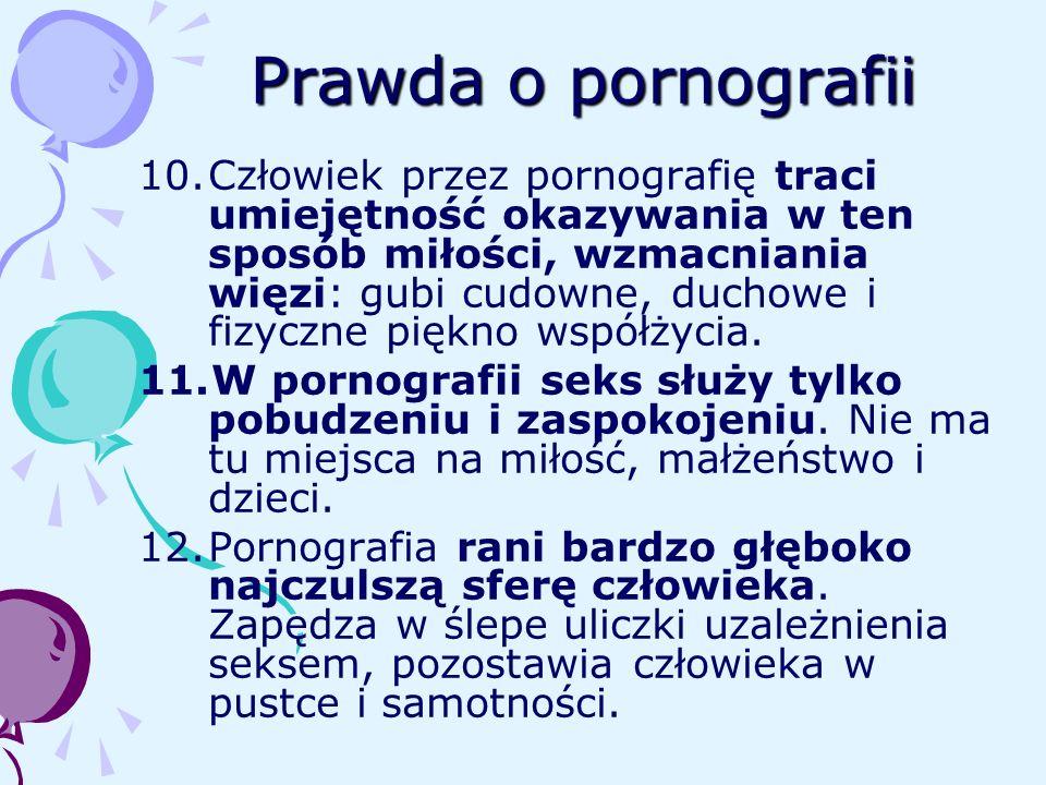 Prawda o pornografii 10.Człowiek przez pornografię traci umiejętność okazywania w ten sposób miłości, wzmacniania więzi: gubi cudowne, duchowe i fizyc