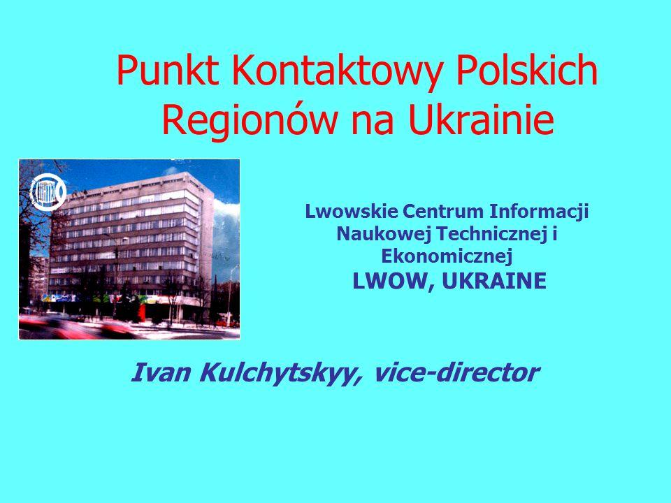 Punkt Kontaktowy Polskich Regionów na Ukrainie Ivan Kulchytskyy, vice-director Lwowskie Centrum Informacji Naukowej Technicznej i Ekonomicznej LWOW, U
