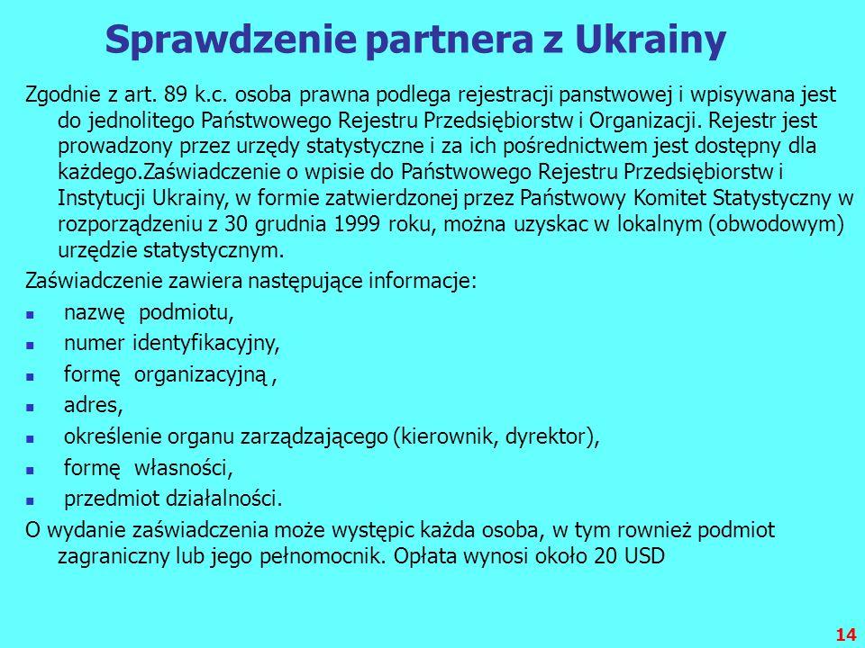 14 Sprawdzenie partnera z Ukrainy Zgodnie z art. 89 k.c. osoba prawna podlega rejestracji panstwowej i wpisywana jest do jednolitego Państwowego Rejes