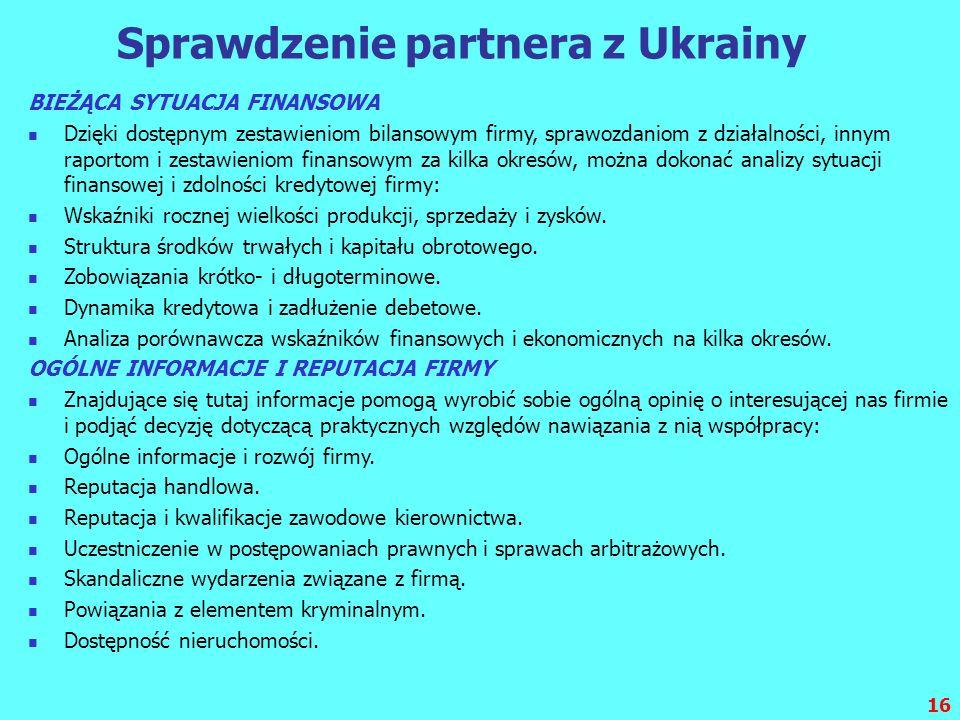 16 Sprawdzenie partnera z Ukrainy BIEŻĄCA SYTUACJA FINANSOWA Dzięki dostępnym zestawieniom bilansowym firmy, sprawozdaniom z działalności, innym rapor