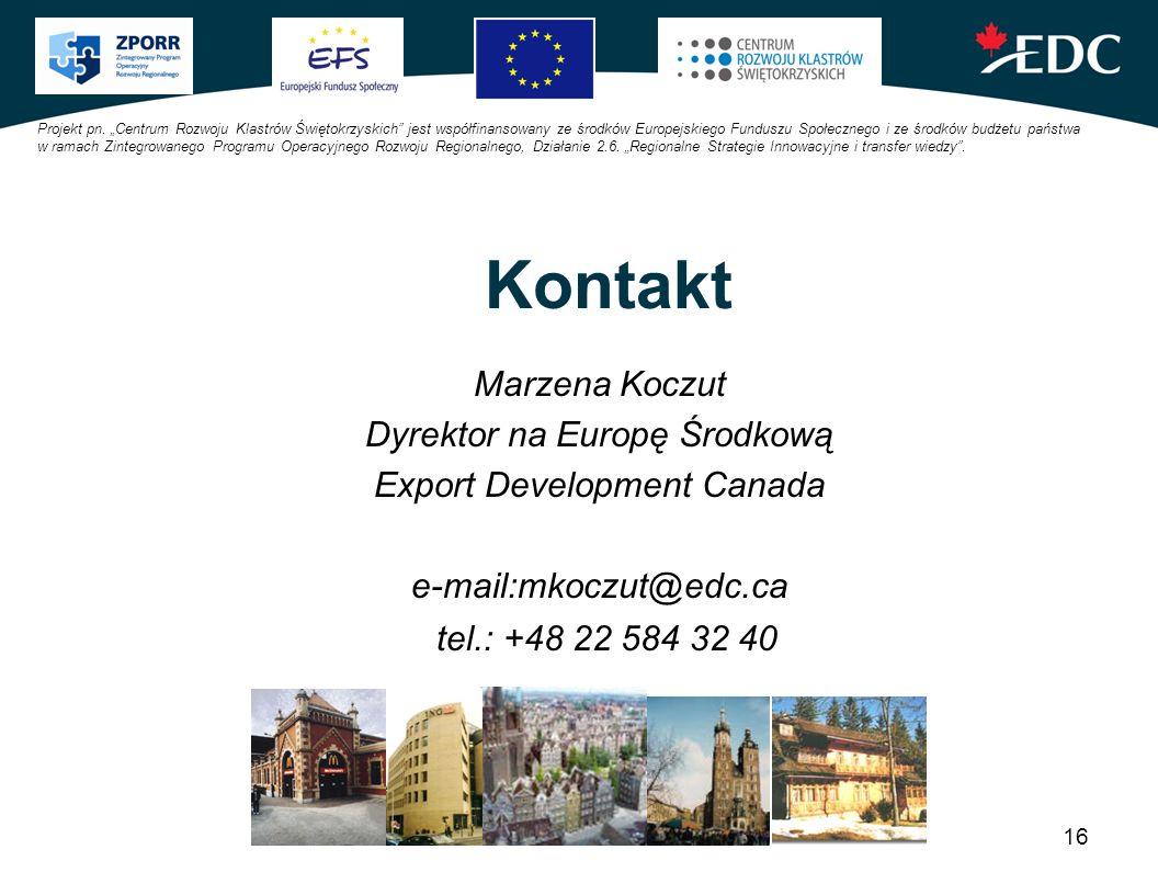 16 Kontakt Marzena Koczut Dyrektor na Europę Środkową Export Development Canada e-mail:mkoczut@edc.ca tel.: +48 22 584 32 40 Projekt pn. Centrum Rozwo