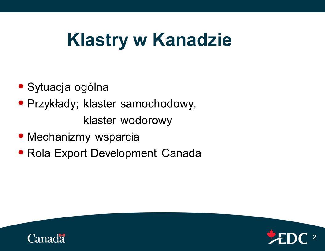 3 Klastry w Kanadzie - charakterystyka Dostęp do kapitału ludzkiego, infrastruktury i źródeł finansowania Koncentracja geograficzna: Montreal, Ottawa, Toronto, Waterloo Region, Halifax, Calgary & Vancouver Sektory: ICT, lotnictwo, przemysł samochodowy, ogniwa paliwowe (wodór), biotechnologie i budownictwo