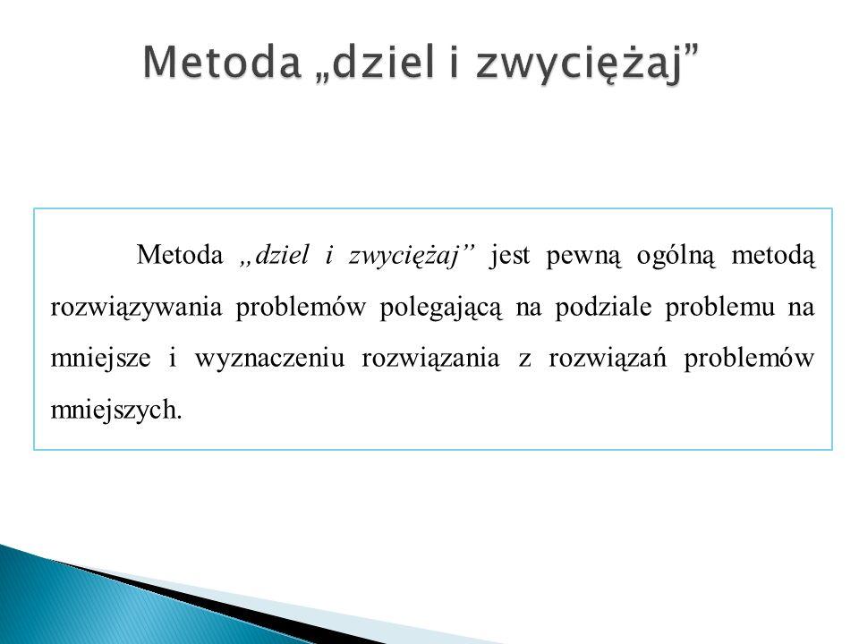 Metoda dziel i zwyciężaj jest pewną ogólną metodą rozwiązywania problemów polegającą na podziale problemu na mniejsze i wyznaczeniu rozwiązania z rozw