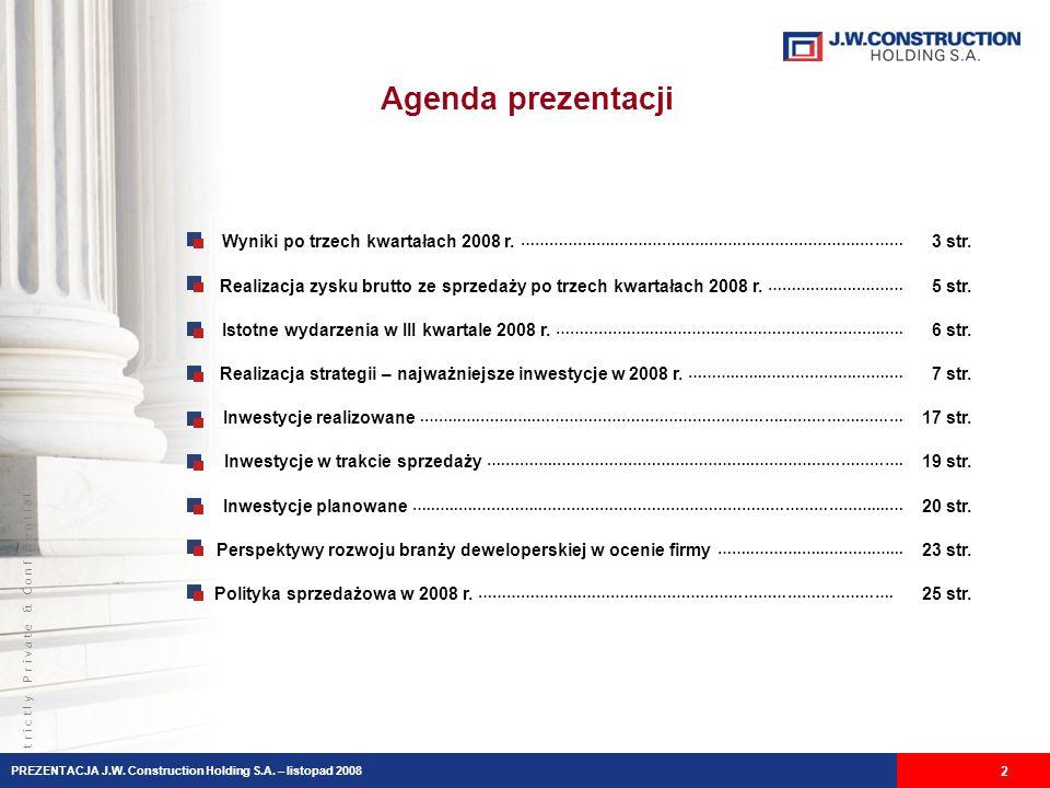 S t r i c t l y P r i v a t e & C o n f i d e n t i a l Agenda prezentacji Wyniki po trzech kwartałach 2008 r. …………….…..……………….…….…………………….……… 3 str.