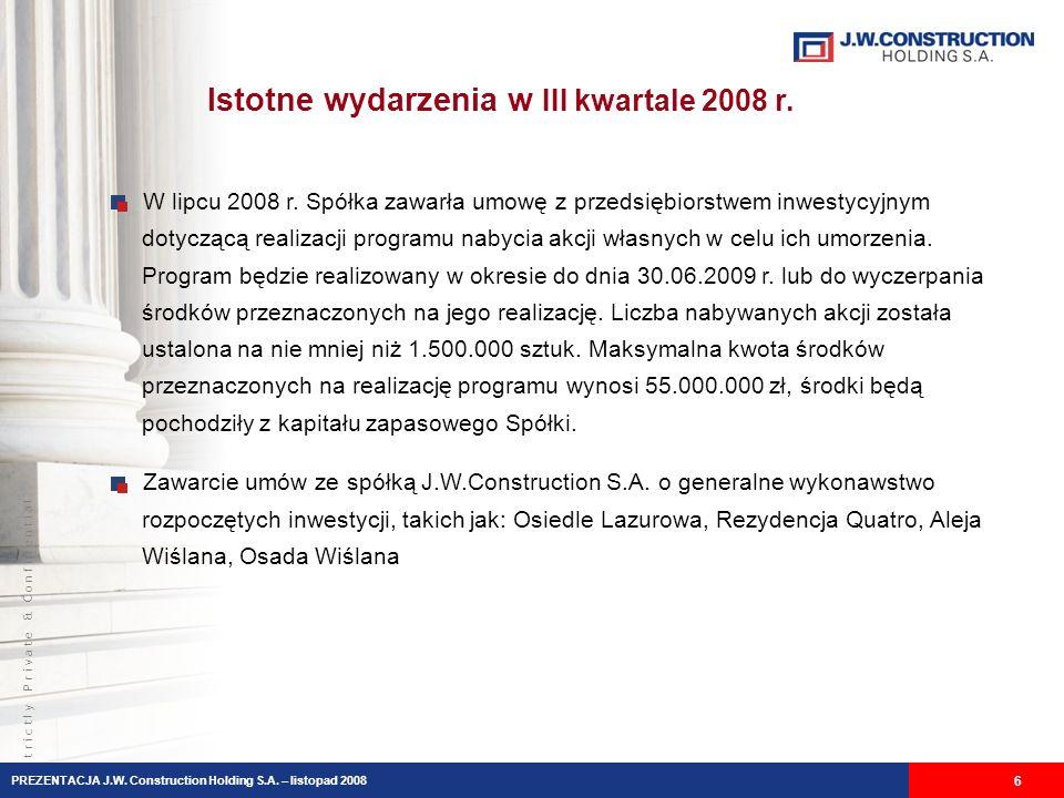 S t r i c t l y P r i v a t e & C o n f i d e n t i a l 6 Istotne wydarzenia w III kwartale 2008 r. W lipcu 2008 r. Spółka zawarła umowę z przedsiębio