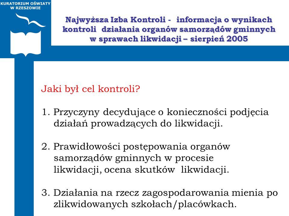 Najwyższa Izba Kontroli - informacja o wynikach kontroli działania organów samorządów gminnych w sprawach likwidacji – sierpień 2005 Jaki był cel kont