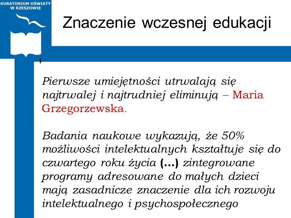 Znaczenie wczesnej edukacji I Pierwsze umiejętności utrwalają się najtrwalej i najtrudniej eliminują – Maria Grzegorzewska. Badania naukowe wykazują,