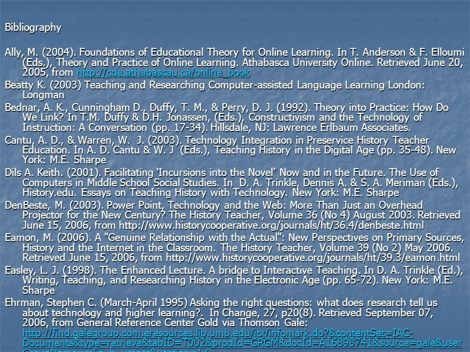 Bibliography Ally, M. (2004). Foundations of Educational Theory for Online Learning. In T. Anderson & F. Elloumi (Eds.), Theory and Practice of Online