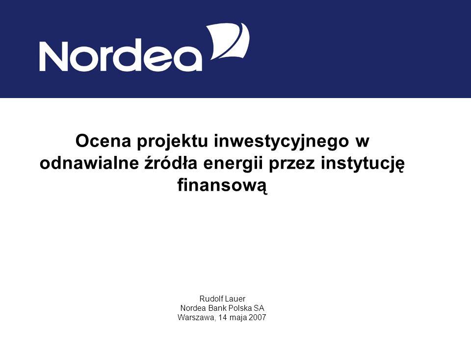Ocena projektu inwestycyjnego w odnawialne źródła energii przez instytucję finansową Rudolf Lauer Nordea Bank Polska SA Warszawa, 14 maja 2007