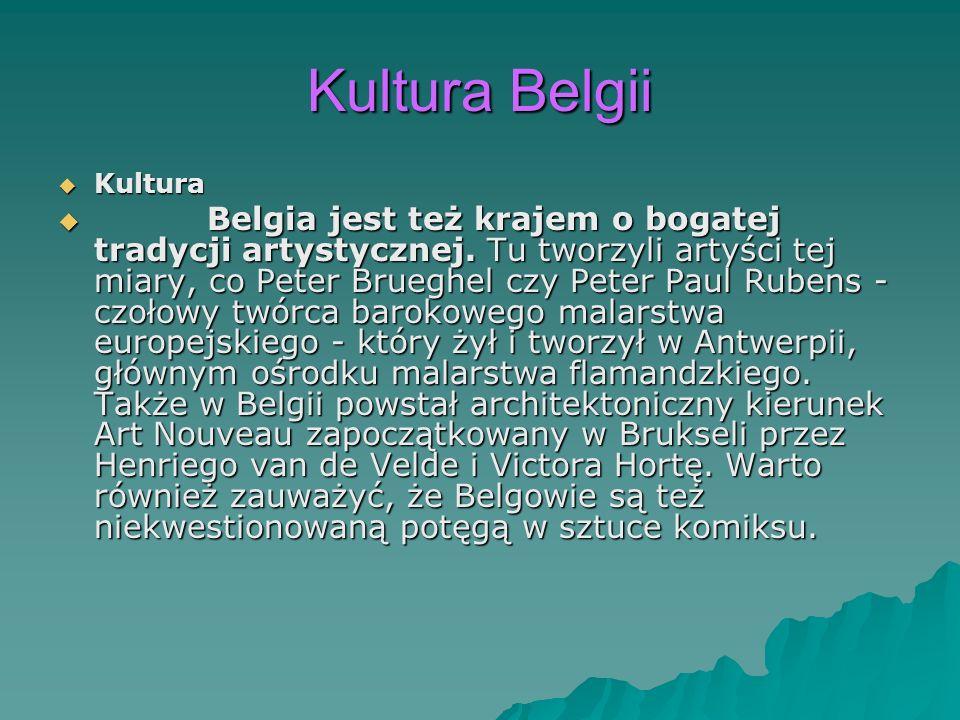Kultura Belgii Kultura Kultura Belgia jest też krajem o bogatej tradycji artystycznej. Tu tworzyli artyści tej miary, co Peter Brueghel czy Peter Paul
