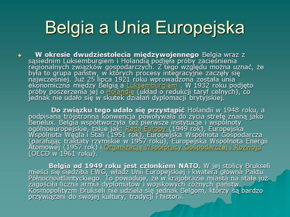 Belgia a Unia Europejska W okresie dwudziestolecia międzywojennego Belgia wraz z sąsiednim Luksemburgiem i Holandią podjęła próby zacieśnienia regiona