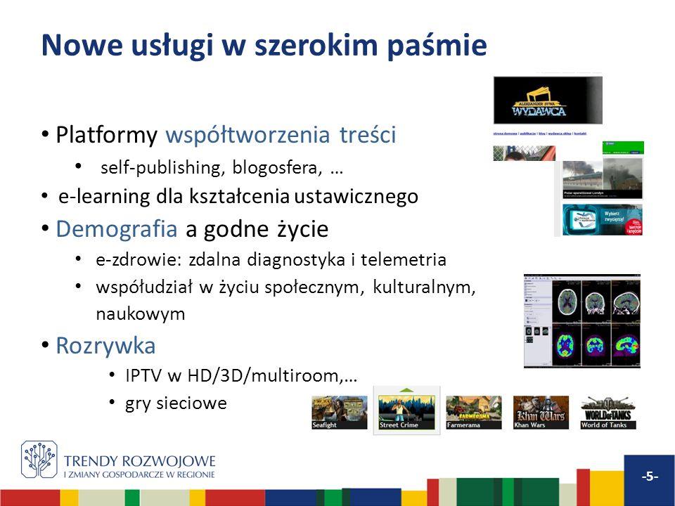 Nowe usługi w szerokim paśmie Platformy współtworzenia treści self-publishing, blogosfera, … e-learning dla kształcenia ustawicznego Demografia a godne życie e-zdrowie: zdalna diagnostyka i telemetria współudział w życiu społecznym, kulturalnym, naukowym Rozrywka IPTV w HD/3D/multiroom,… gry sieciowe -5-