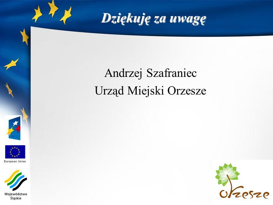 Dziękuję za uwagę Andrzej Szafraniec Urząd Miejski Orzesze