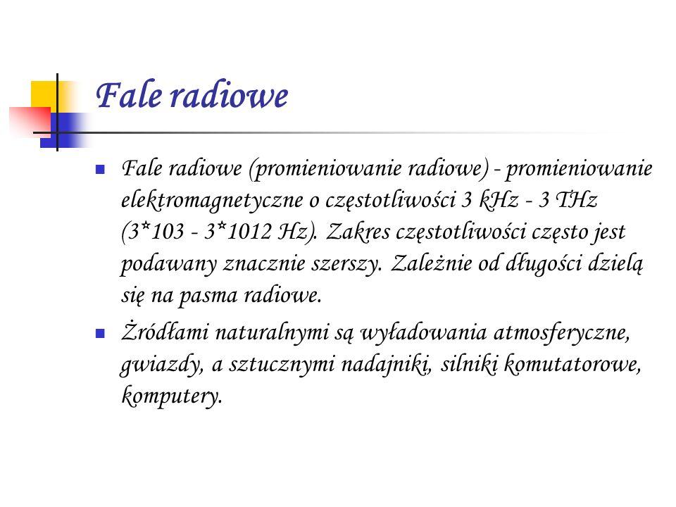 Fale radiowe Fale radiowe (promieniowanie radiowe) - promieniowanie elektromagnetyczne o częstotliwości 3 kHz - 3 THz (3*103 - 3*1012 Hz). Zakres częs