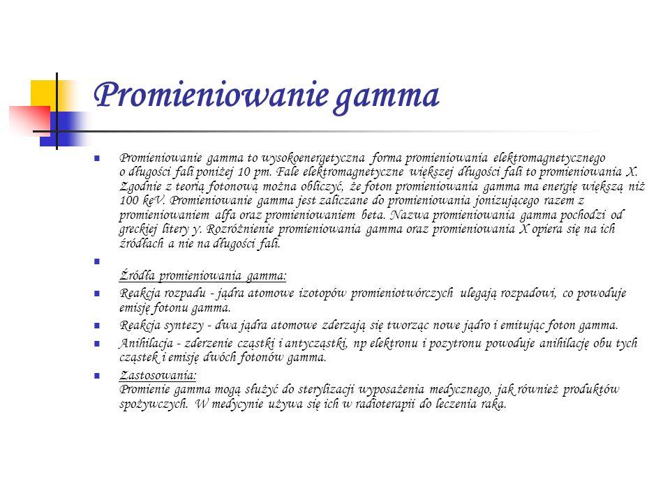 Promieniowanie gamma Promieniowanie gamma to wysokoenergetyczna forma promieniowania elektromagnetycznego o długości fali poniżej 10 pm. Fale elektrom