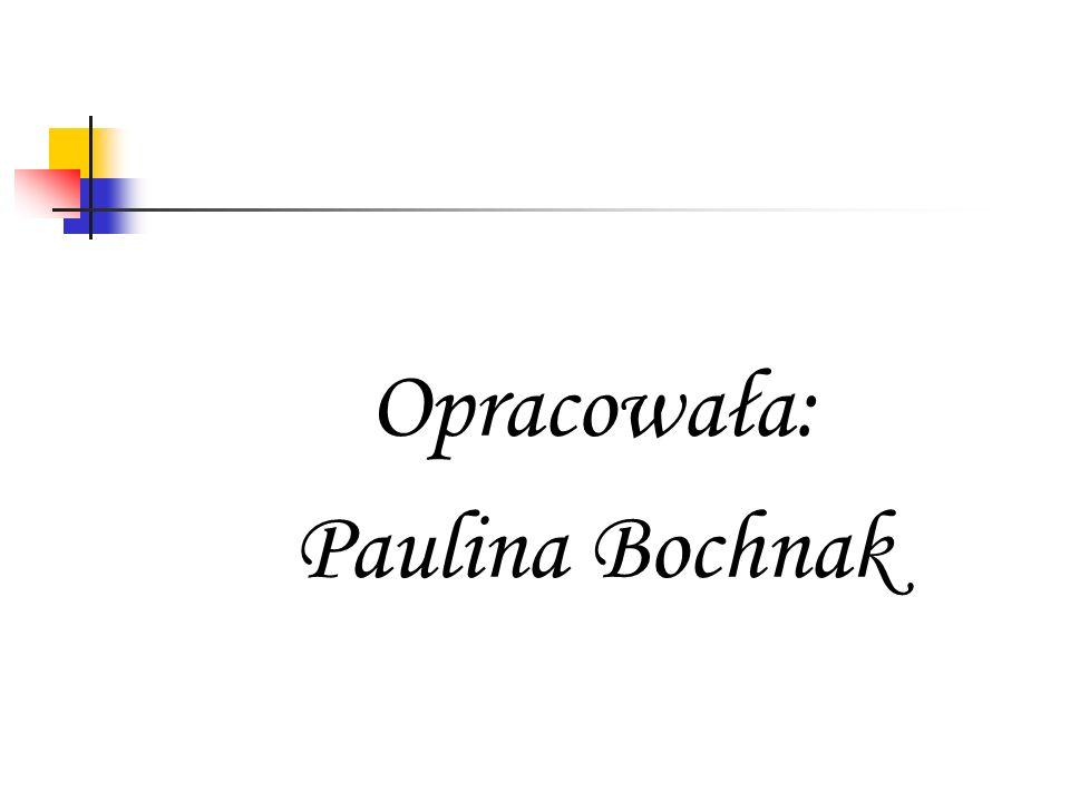 Opracowała: Paulina Bochnak