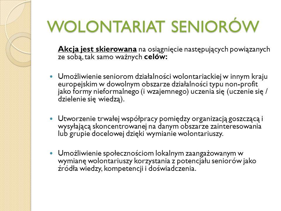 WOLONTARIAT SENIORÓW Akcja jest skierowana na osiągnięcie następujących powiązanych ze sobą, tak samo ważnych celów: Umożliwienie seniorom działalności wolontariackiej w innym kraju europejskim w dowolnym obszarze działalności typu non-profit jako formy nieformalnego (i wzajemnego) uczenia się (uczenie się / dzielenie się wiedzą).