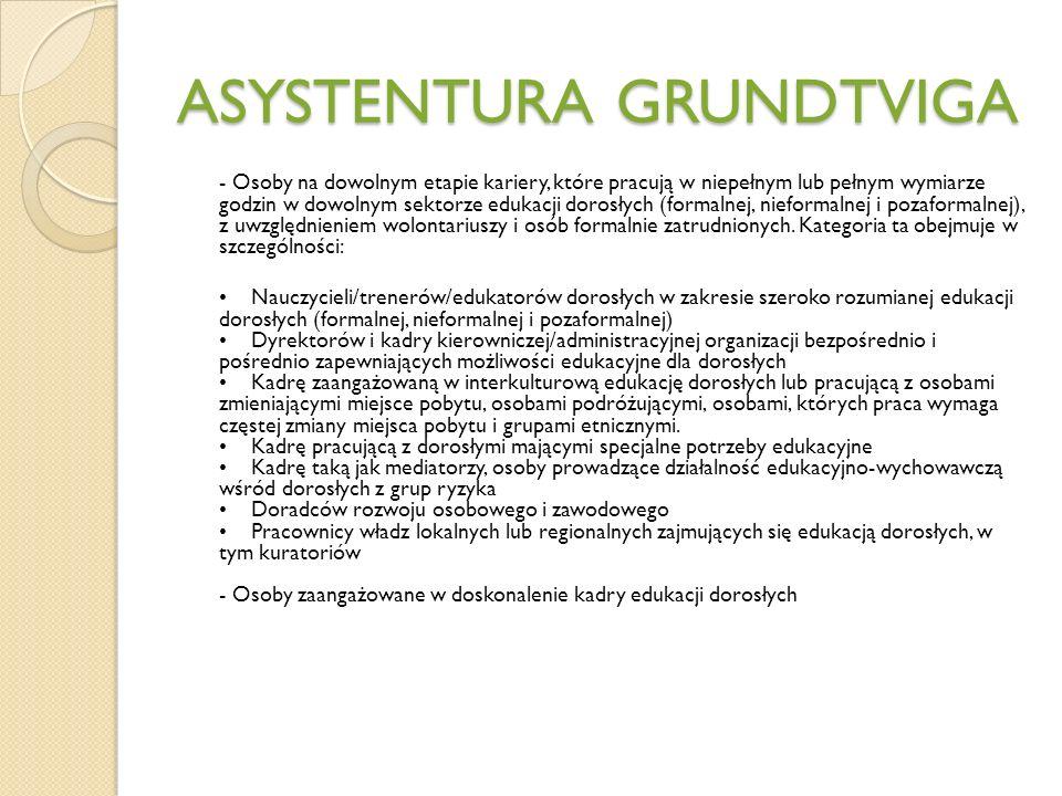 ASYSTENTURA GRUNDTVIGA - Osoby na dowolnym etapie kariery, które pracują w niepełnym lub pełnym wymiarze godzin w dowolnym sektorze edukacji dorosłych (formalnej, nieformalnej i pozaformalnej), z uwzględnieniem wolontariuszy i osób formalnie zatrudnionych.