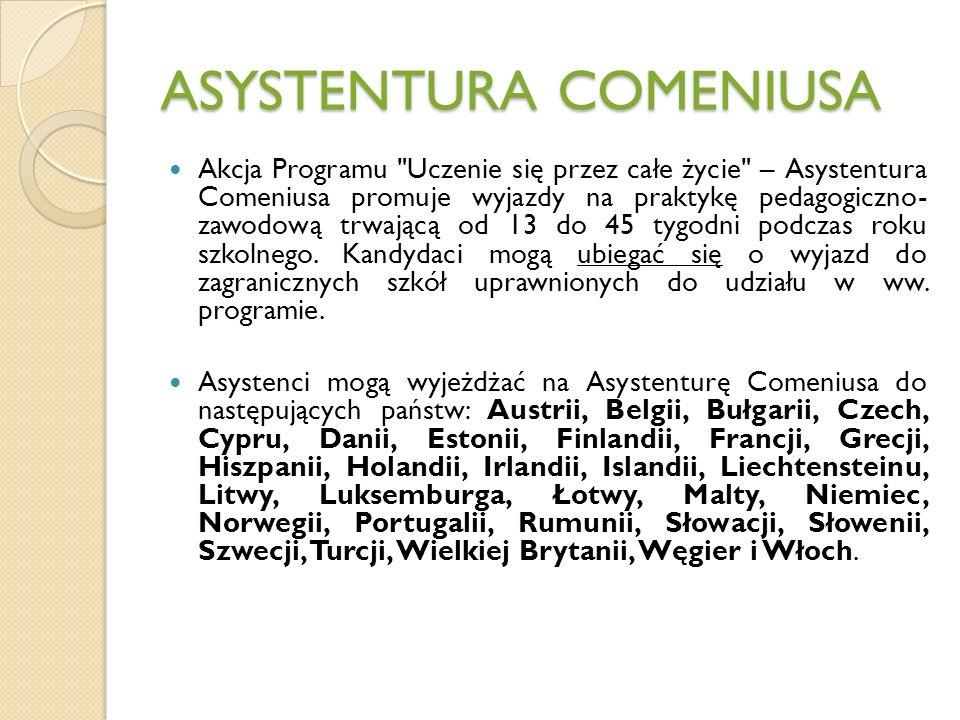 ASYSTENTURA COMENIUSA Akcja Programu Uczenie się przez całe życie – Asystentura Comeniusa promuje wyjazdy na praktykę pedagogiczno- zawodową trwającą od 13 do 45 tygodni podczas roku szkolnego.