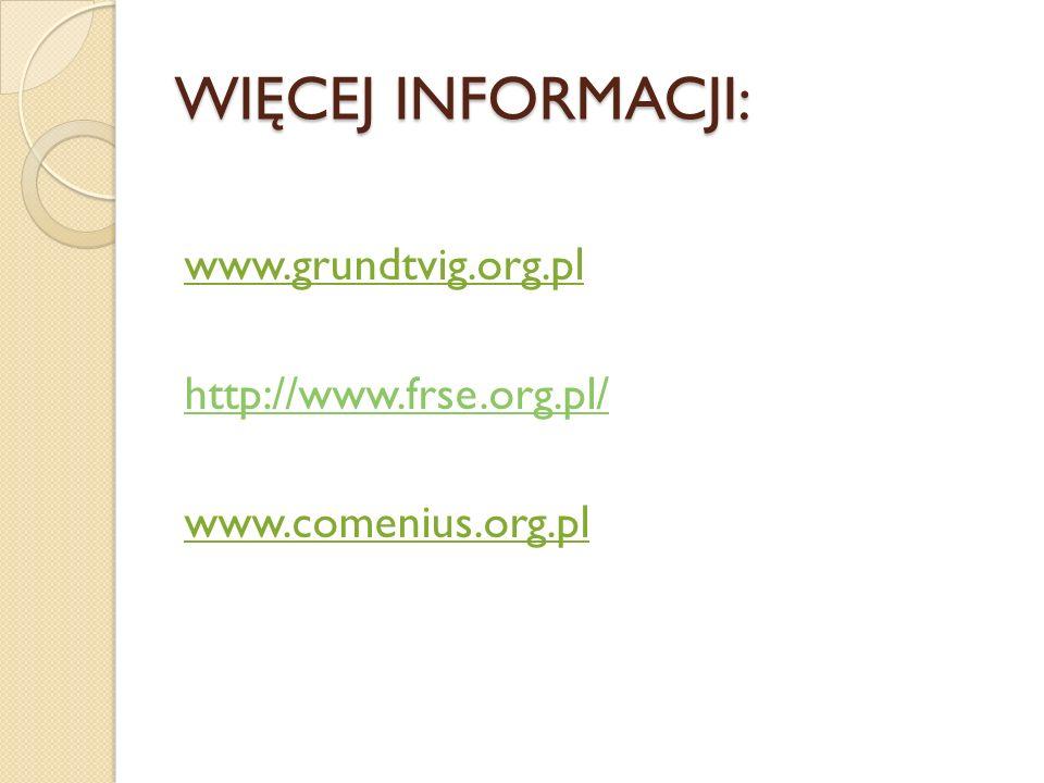 WIĘCEJ INFORMACJI: www.grundtvig.org.pl http://www.frse.org.pl/ www.comenius.org.pl