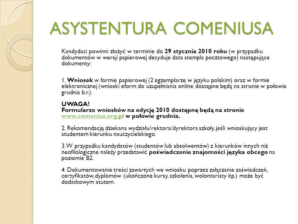 ASYSTENTURA COMENIUSA Kandydaci powinni złożyć w terminie do 29 stycznia 2010 roku (w przypadku dokumentów w wersji papierowej decyduje data stempla pocztowego) następujące dokumenty: 1.