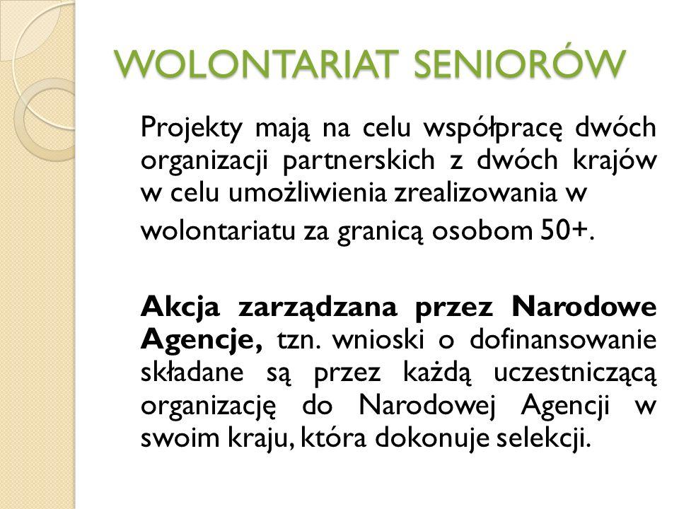 WOLONTARIAT SENIORÓW Projekty mają na celu współpracę dwóch organizacji partnerskich z dwóch krajów w celu umożliwienia zrealizowania w wolontariatu za granicą osobom 50+.