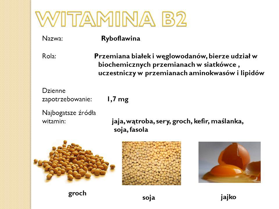 Nazwa: Ryboflawina Dzienne zapotrzebowanie: 1,7 mg Najbogatsze źródła witamin: jaja, wątroba, sery, groch, kefir, maślanka, soja, fasola groch soja ja