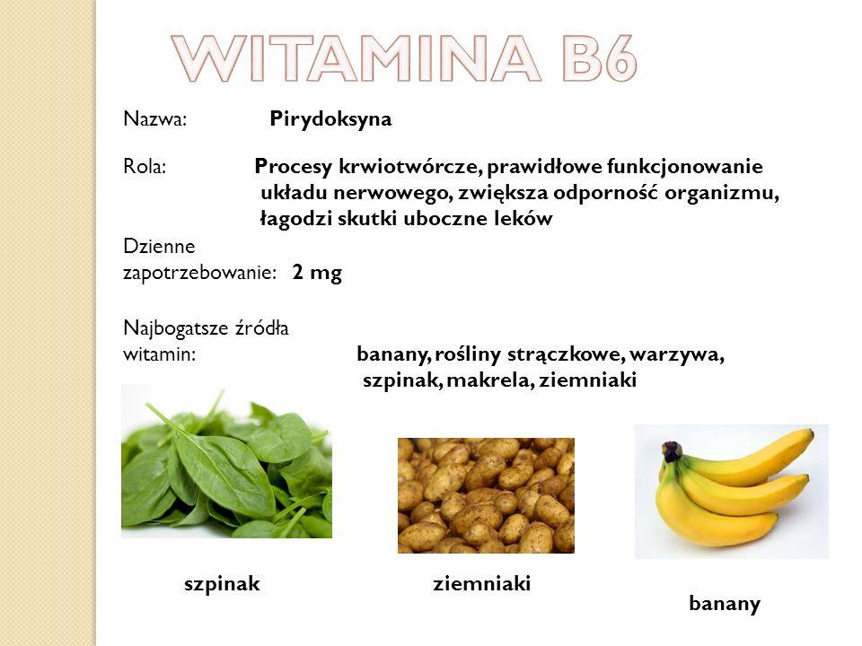 Najbogatsze źródła witamin: banany, rośliny strączkowe, warzywa, szpinak, makrela, ziemniaki Dzienne zapotrzebowanie: 2 mg Nazwa: Pirydoksyna szpinak