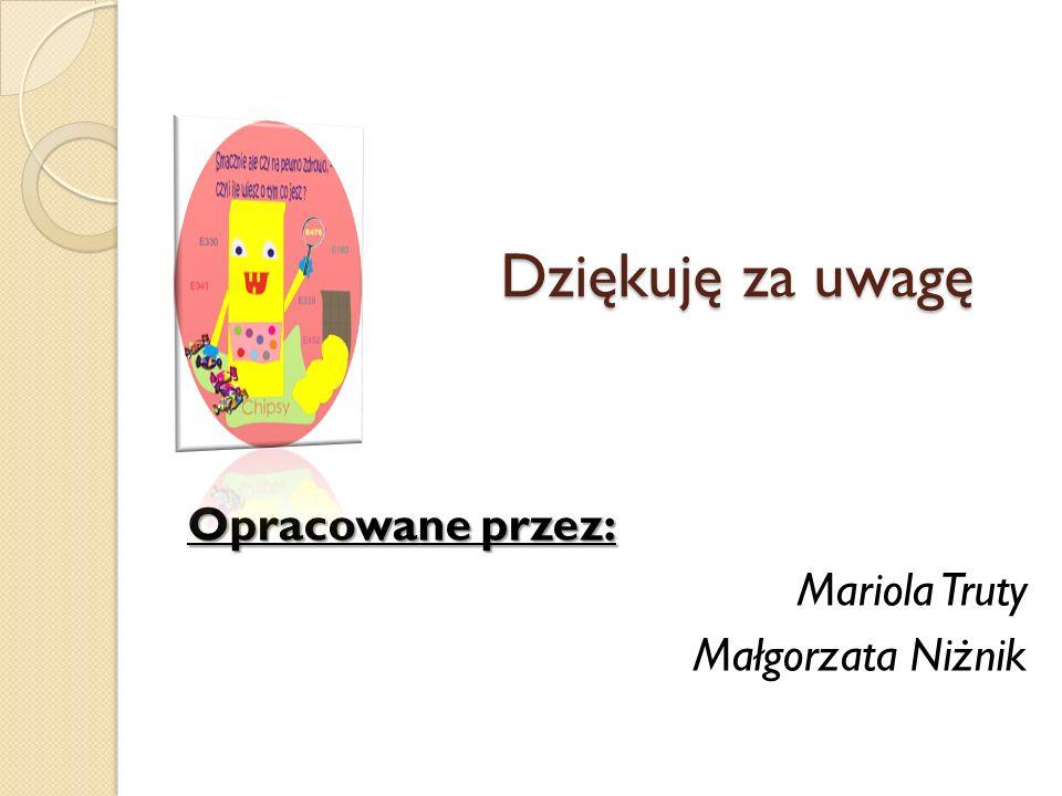 Dziękuję za uwagę Opracowane przez: Mariola Truty Małgorzata Niżnik