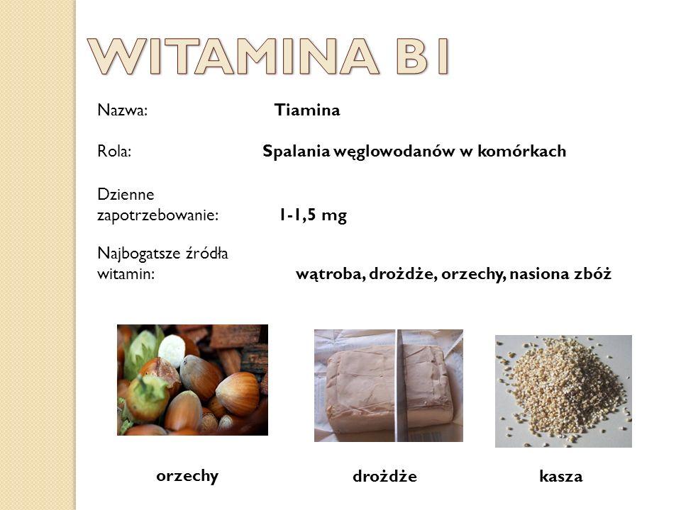 Nazwa: Tiamina Dzienne zapotrzebowanie: 1-1,5 mg Najbogatsze źródła witamin: wątroba, drożdże, orzechy, nasiona zbóż orzechy drożdżekasza Rola: Spalan