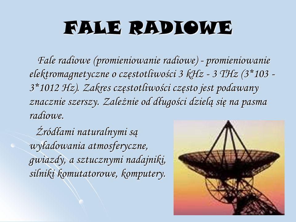 FALE RADIOWE Fale radiowe (promieniowanie radiowe) - promieniowanie elektromagnetyczne o częstotliwości 3 kHz - 3 THz (3*103 - 3*1012 Hz).