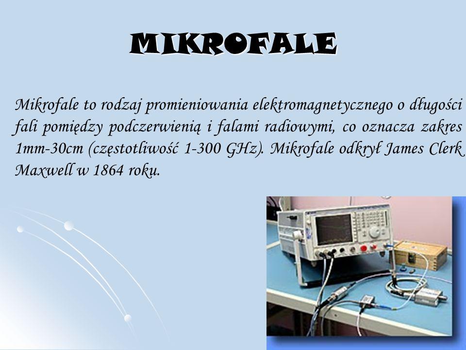 MIKROFALE Mikrofale to rodzaj promieniowania elektromagnetycznego o długości fali pomiędzy podczerwienią i falami radiowymi, co oznacza zakres 1mm-30cm (częstotliwość 1-300 GHz).