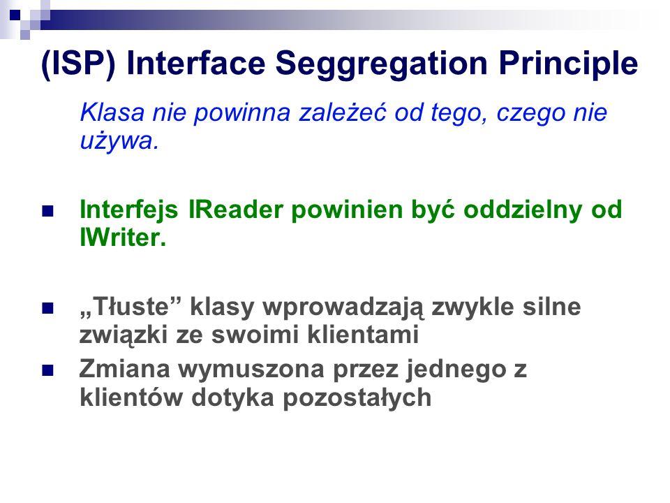 (ISP) Interface Seggregation Principle Klasa nie powinna zależeć od tego, czego nie używa.