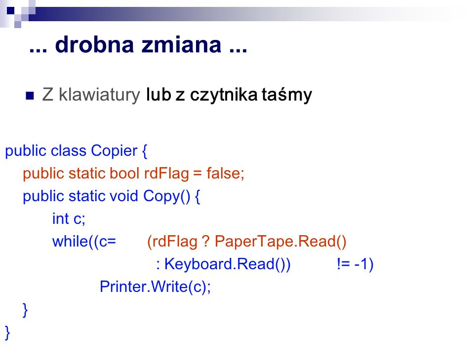 ... drobna zmiana... public class Copier { public static bool rdFlag = false; public static void Copy() { int c; while((c=(rdFlag ? PaperTape.Read() :
