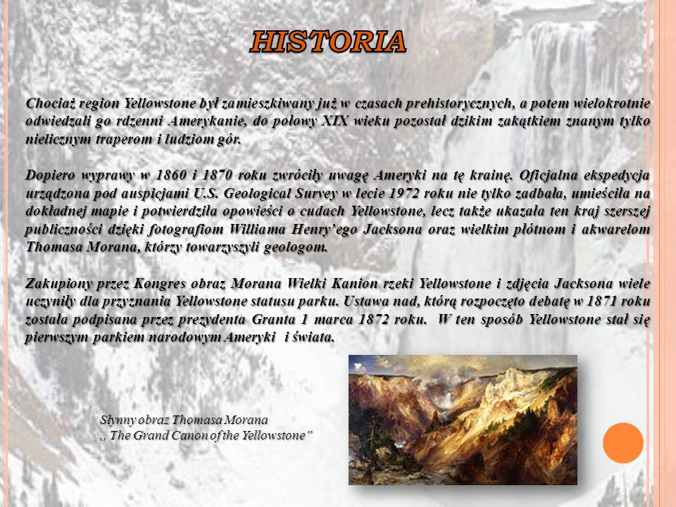 Chociaż region Yellowstone był zamieszkiwany już w czasach prehistorycznych, a potem wielokrotnie odwiedzali go rdzenni Amerykanie, do połowy XIX wiek