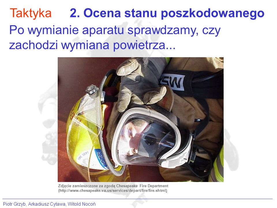 Taktyka2. Ocena stanu poszkodowanego Zdjęcie zamieszczone za zgodą Chesapeake Fire Department (http://www.chesapeake.va.us/services/depart/fire/fire.s