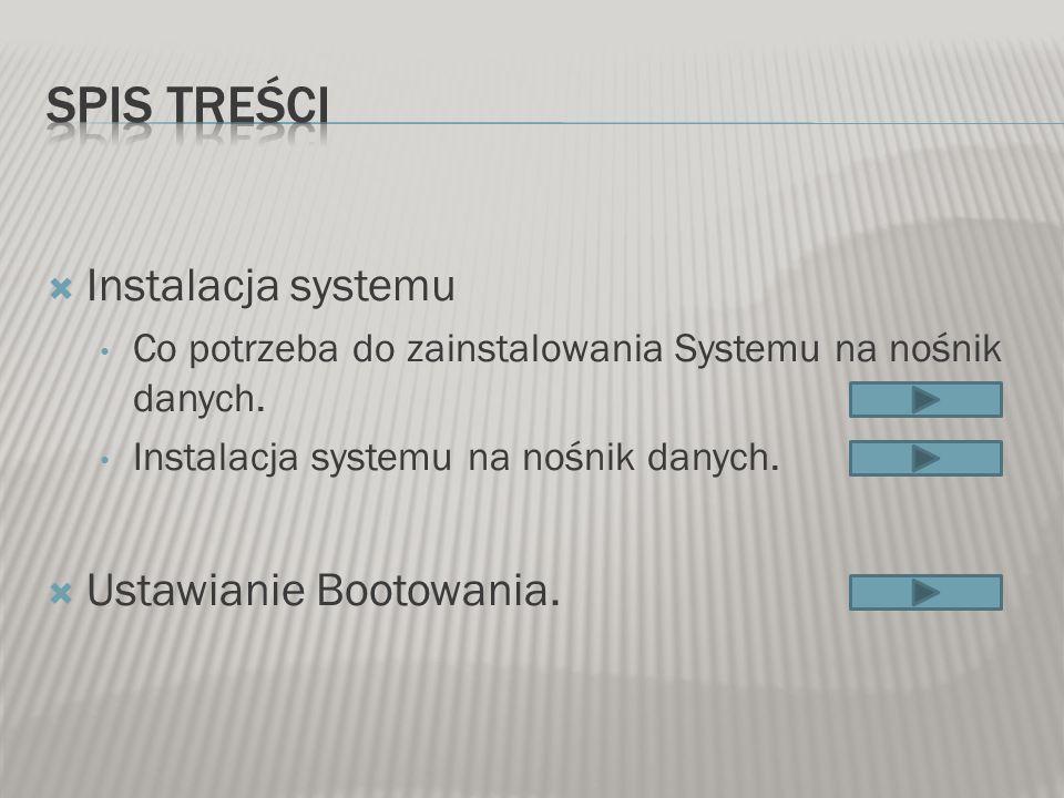 Instalacja systemu Co potrzeba do zainstalowania Systemu na nośnik danych. Instalacja systemu na nośnik danych. Ustawianie Bootowania.
