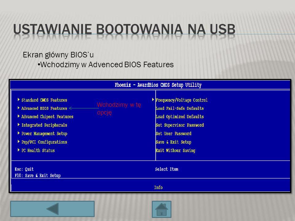 Wchodzimy w tę opcję Ekran główny BIOSu Wchodzimy w Advenced BIOS Features